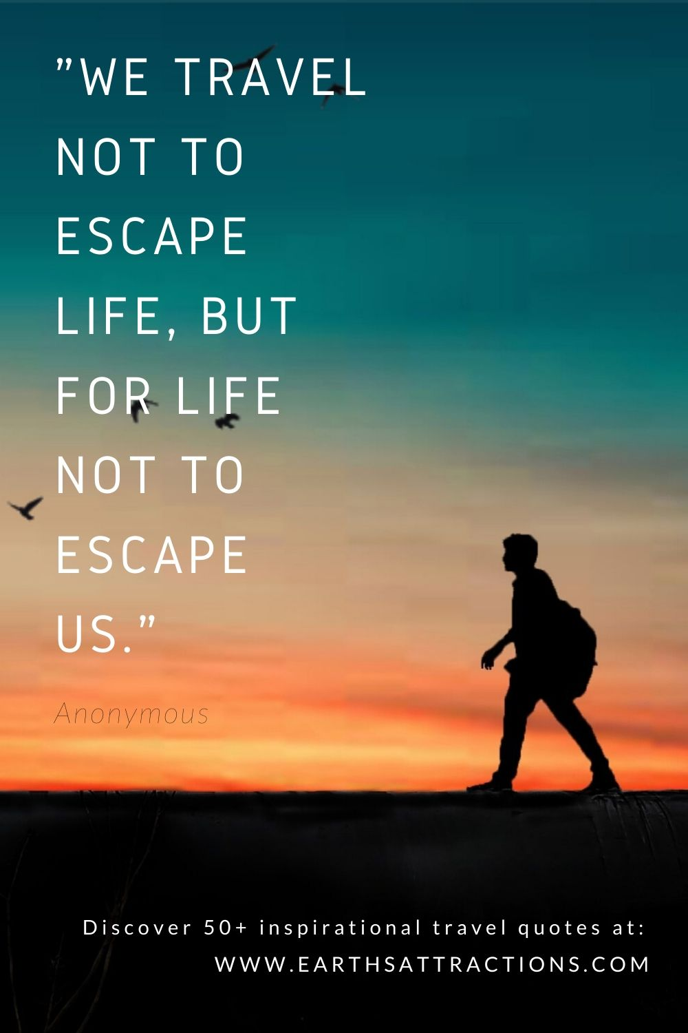 """""""We travel not to escape life, but for life not to escape us."""" – Anonymous. These are the best travel quotes! Read now the top inspirational travel quotes!"""