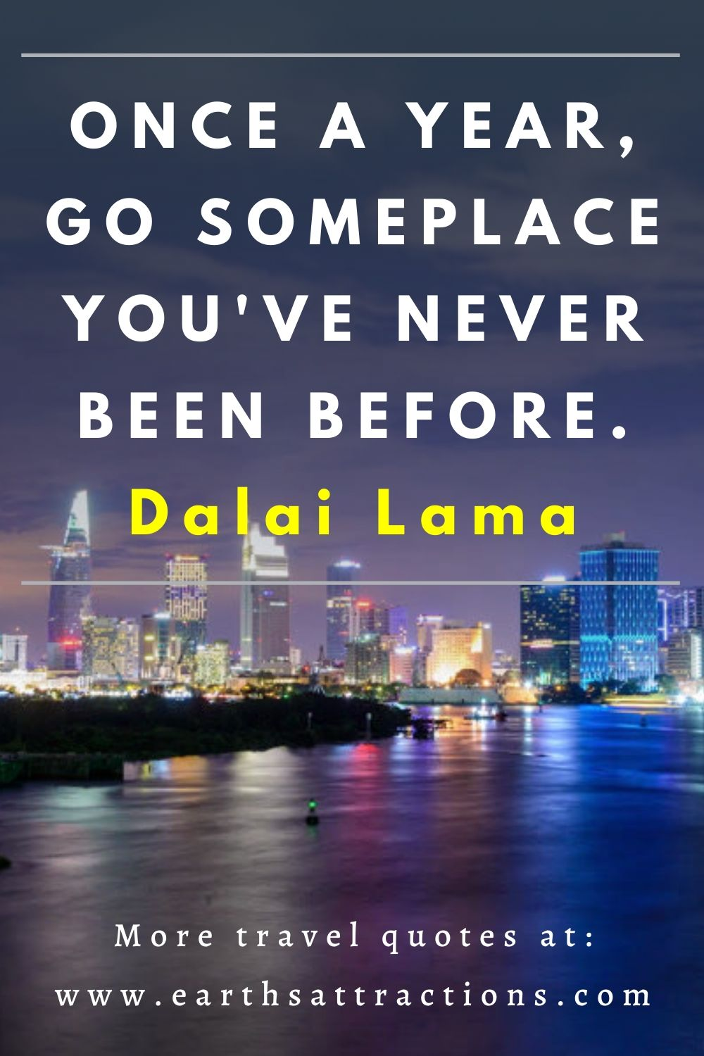 """""""Once a year, go someplace you've never been before."""" Dalai Lama. Discover 50+ greatest motivational travel quotes to inspire wanderlust."""