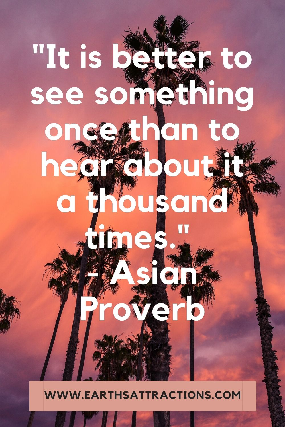 """""""It is better to see something once than to hear about it a thousand times."""" - Anonymous. This article includes 50+ amazing travel quotes! Read it now!"""