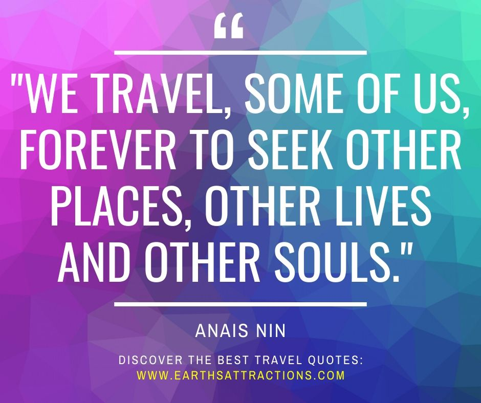 """""""We travel, some of us, forever to seek other places, other lives and other souls."""" - Anais Nin These are the best travel quotes with pictures. Read the article now!"""