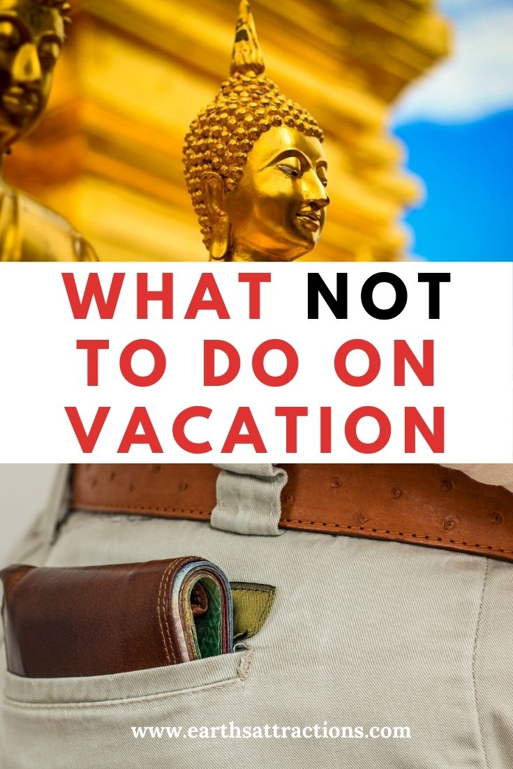 What Not to Do on Vacation. Read this article and discover useful travel tips for your next trip! #traveltips #adventure #travel #earthsattractions